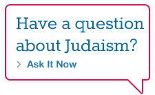 Have a question about Judaism? Ask It Now